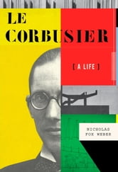 Le Corbusier ebook by Nicholas Fox Weber