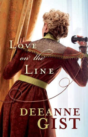 Love on the Line ebook by Deeanne Gist