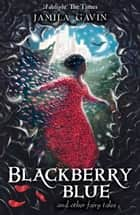 Blackberry Blue - And Other Fairy Tales ebook by Jamila Gavin, Richard Collingridge