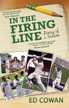 In the Firing Line - Diary of a Season ebook by Ed Cowan
