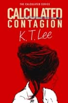 Calculated Contagion ebook by K.T. Lee