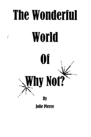 The Wonderful World of Why Not ebook by Jolie Pierce