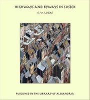 Highways and Byways in Sussex ebook by Edward Verrall Lucas