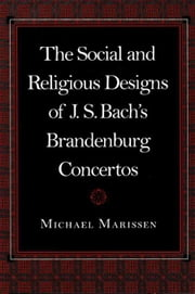 The Social and Religious Designs of J.S. Bach's Brandenburg Concertos ebook by Marissen, Michael