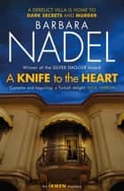 A Knife to the Heart (Ikmen Mystery 21) ebook by Barbara Nadel