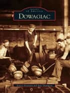 Dowagiac ebook by Steven Arseneau,Ann Thompson