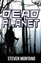 Dead Planet ebook by Steven Montano
