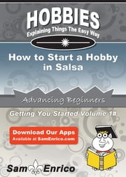 How to Start a Hobby in Salsa ebook by Marilu Holcomb,Sam Enrico