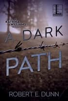 A Dark Path eBook by Robert E. Dunn