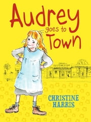 Audrey Goes to Town ebook by Christine Harris,Ann James