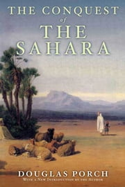 The Conquest of the Sahara ebook by Douglas Porch