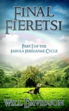 Final Fieretsi: Part I of the Fabula Fereganae Cycle ebook by Will Davidson