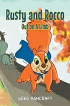 Rusty and Rocco Out on A Limb ebook by