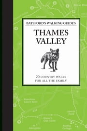Batsford's Walking Guides: Thames Valley - 20 country walks for all the family ebook by  Jilly MacLeod