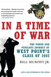 In a Time of War - The Proud and Perilous Journey of West Point's Class of 2002 ebook by Bill Murphy