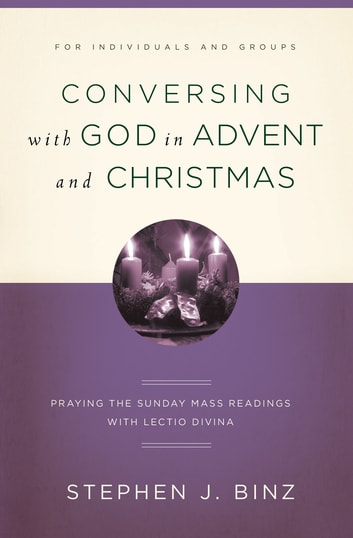 Conversing with God in Advent: Praying the Sunday Readings with Lectio Divina ebook by Stephen J. Binz