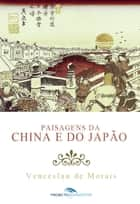 Paisagens da China e do Japão ebook by Venceslau de Morais