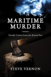 Maritime Murder - Deadly Crimes from the Buried Past ebook by Steve Vernon