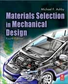 Materials Selection in Mechanical Design ebook by Michael F. Ashby