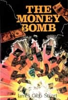 The Money Bomb ebook by James Gibb Stuart