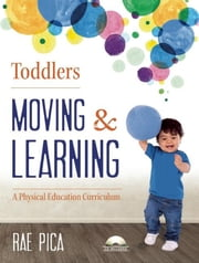 Toddlers Moving and Learning - A Physical Education Curriculum ebook by Rae Pica