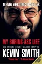 My Boring-Ass Life ebook by Kevin Smith