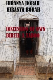 Discussion of Own Birth: A Taboo ebook by Hiranya Borah