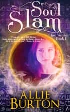 Soul Slam - Soul Warriors Book 1 ebook by Allie Burton