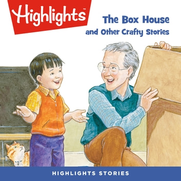 The Box House and Other Crafty Stories audiobook by Highlights for Children,Highlights for Children