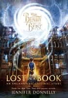 Beauty and the Beast: Lost in a Book ebook by Jennifer Donnelly