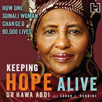 Keeping Hope Alive - How One Somali Woman Changed 90,000 Lives audiobook by Dr. Hawa Abdi