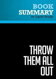 Summary: Throw Them All Out - Peter Schweizer - How Politicians and Their Friends Get Rich Off Insider Stock Tips, Land Deals, and Cronyism That Would Send the Rest of Us to Prison ebook by Capitol Reader