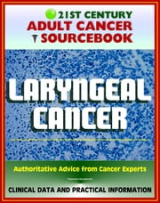 21st Century Adult Cancer Sourcebook: Laryngeal Cancer (Throat Cancer) - Clinical Data for Patients, Families, and Physicians ebook by Progressive Management