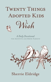 Twenty Things Adopted Kids Wish - 365 Daily Devotions for Adoptive Parents ebook by Sherrie Eldridge