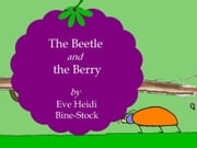 The Beetle and the Berry ebook by Eve Heidi Bine-Stock