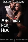 Anything He Wants: Bound and Bred by the Billionaire #3