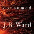 Consumed オーディオブック by J. R. Ward, Hillary Huber, Jason Carpenter, Jim Frangione, Pete Simonelli