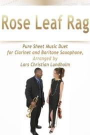 Rose Leaf Rag Pure Sheet Music Duet for Clarinet and Baritone Saxophone, Arranged by Lars Christian Lundholm ebook by Pure Sheet Music
