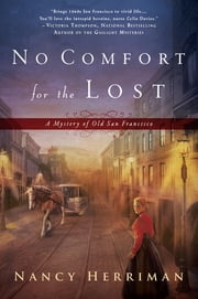 No Comfort for the Lost - A Mystery of Old San Francisco ebook by Nancy Herriman