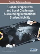 Global Perspectives and Local Challenges Surrounding International Student Mobility ebook by Krishna Bista, Charlotte Foster