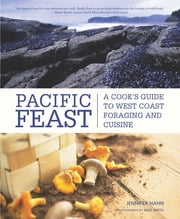Pacific Feast - A Cook's Guide to West Coast Foraging and Cuisine ebook by Jennifer Hahn