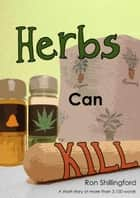 Herbs Can Kill ebook by Ron Shillingford