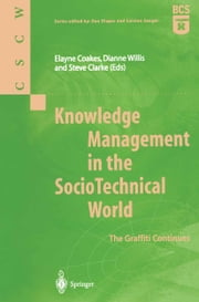 Knowledge Management in the SocioTechnical World - The Graffiti Continues ebook by Elayne Coakes,Dianne Willis,Steve Clarke