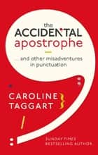 The Accidental Apostrophe - ... And Other Misadventures in Punctuation ebook by Caroline Taggart