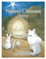 Nature's Christmas Story ebook by Michael J. Larson