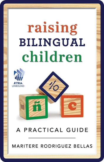 Raising Bilingual Children - A Practical Guide ebook by Maritere Rodriguez Bellas