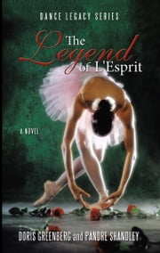 The Legend of L'Esprit - Dance Legacy Series ebook by Doris Greenberg and Pandré Shandley