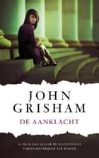 De aanklacht ebook by John Grisham, Hugo Kuipers
