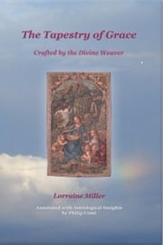 The Tapestry of Grace: Crafted by the Divine Weaver ebook by Lorraine Miller