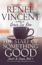 The Start of Something Good - Jamett & Joseph Series, #1 ebook by Renee Vincent